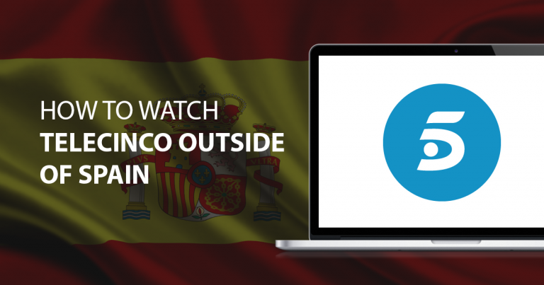 How to Watch Telecinco Outside of Spain in %%currentyear%%